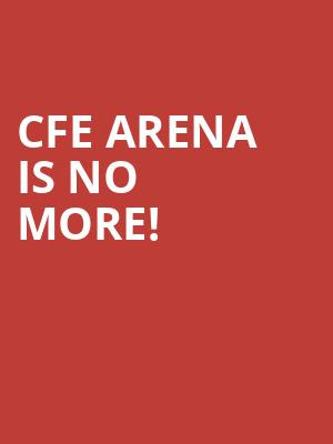 CFE Arena is no more