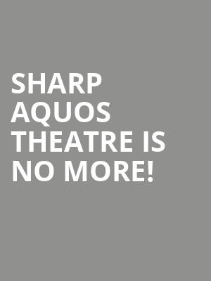 Sharp AQUOS Theatre is no more