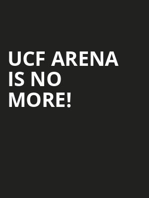 UCF Arena is no more